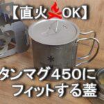 スノーピーク チタンマグ450にピッタリの蓋【直火もOK】